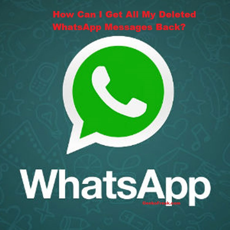 How Can I Get All My Deleted WhatsApp Messages Back?