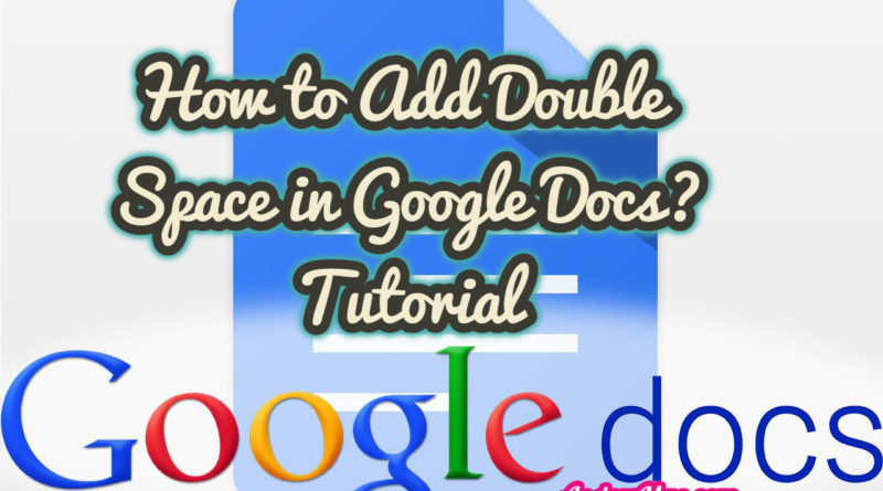 How to Add Double Space in Google Docs