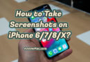 How to Take Screenshots on iPhone 6/7/8/X?