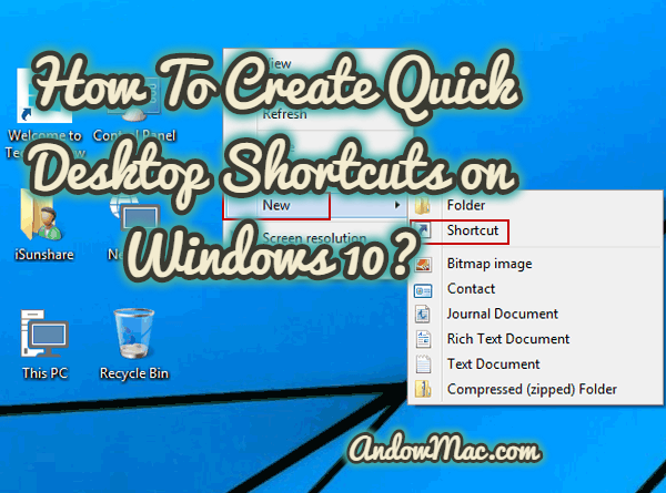 How To Create Quick Desktop Shortcuts on Windows 10?