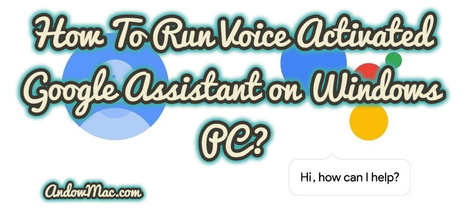 How To Run Voice Activated Google Assistant on Windows PC?