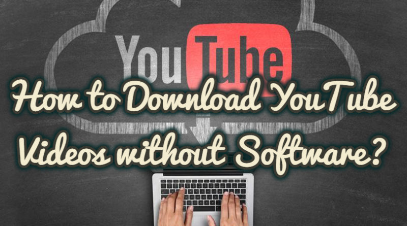 How to Download YouTube Videos without Software?