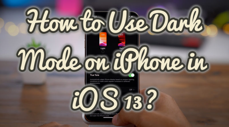 How to Use Dark Mode on iPhone in iOS 13?