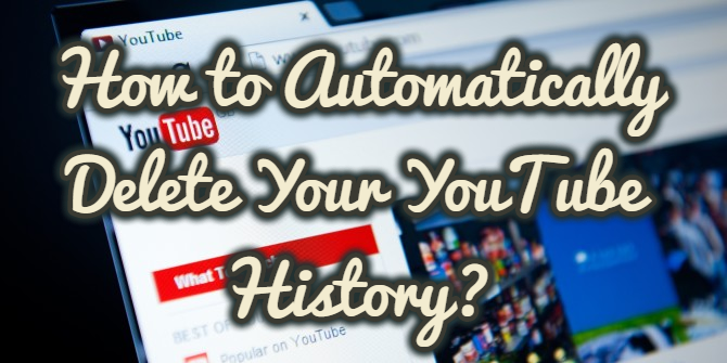 How to Automatically Delete Your YouTube History?