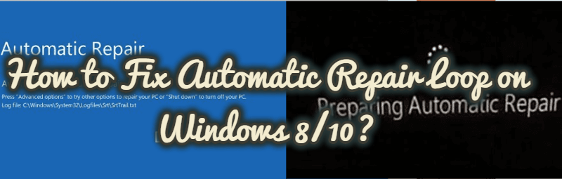 How to Fix Automatic Repair Loop on Windows 8/10?