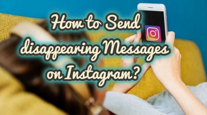 How to Send disappearing Messages on Instagram?