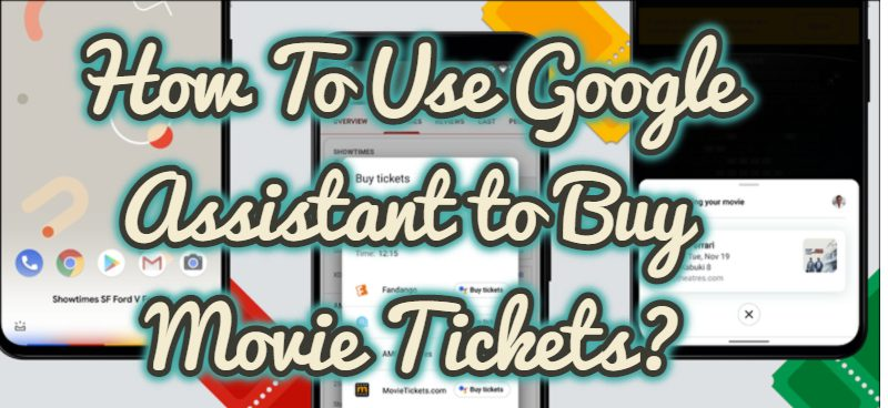 How To Use Google Assistant to Buy Movie Tickets?