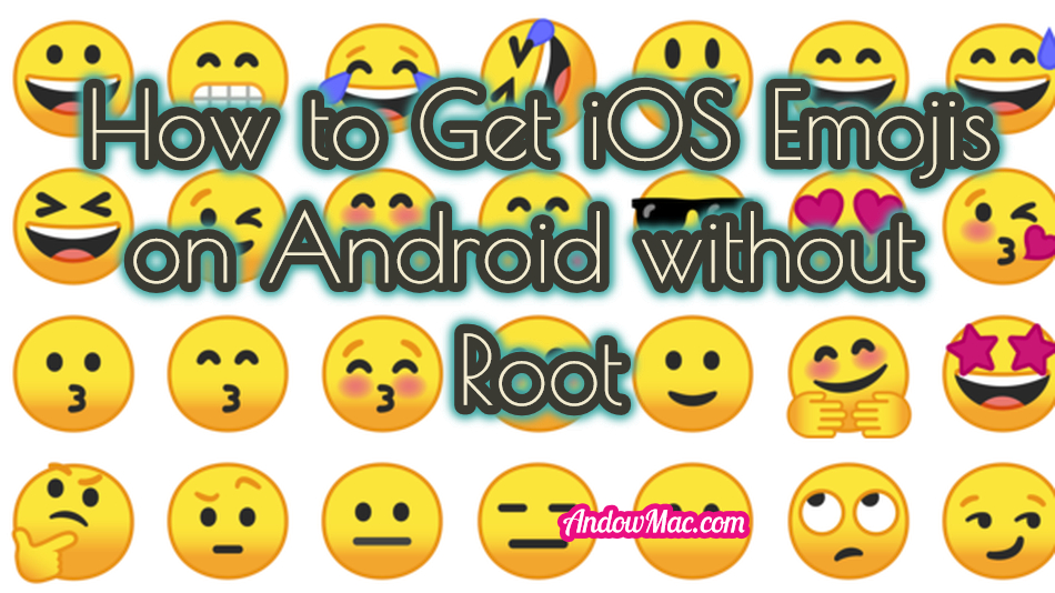 How to Get iOS Emojis on Android without Root - AndowMac