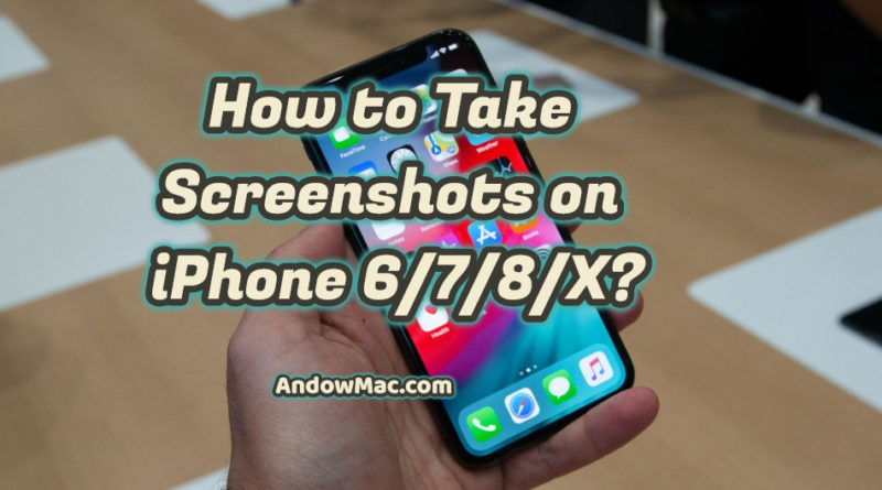 How to Take Screenshots on iPhone 6/7/8/X