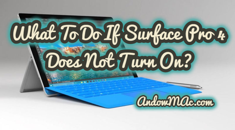 What To Do If Surface Pro 4 Does Not Turn On?