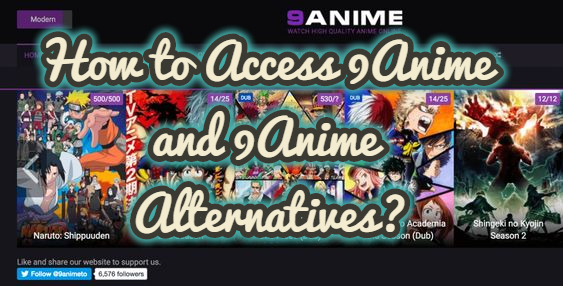 How to Access 9Anime and 9Anime Alternatives?