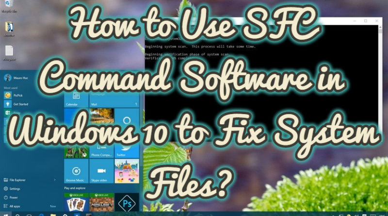 How to Use SFC Command Software in Windows 10 to Fix System Files?