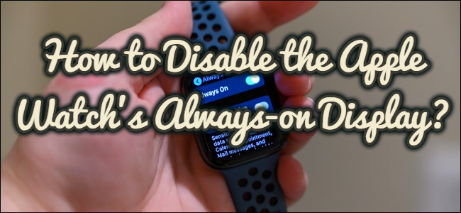 How to Disable the Apple Watch's Always-on Display?