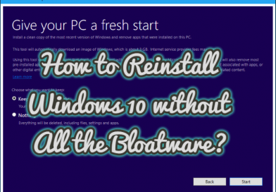How to Reinstall Windows 10 without All the Bloatware?