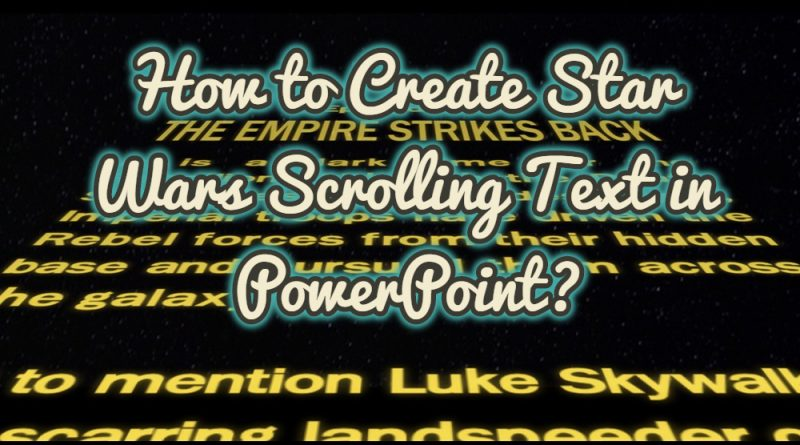 How to Create Star Wars Scrolling Text in PowerPoint?