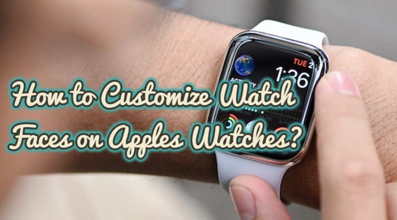 How to Customize Watch Faces on Apples Watches?