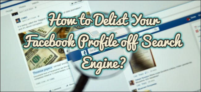 How to Delist Your Facebook Profile off Search Engine?